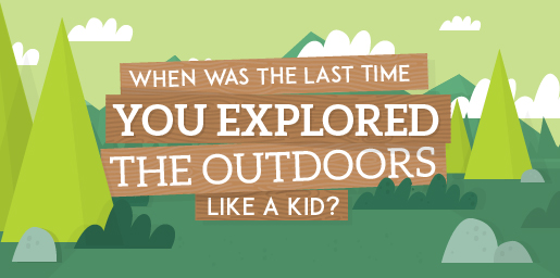 When Was the Last Time You Explored the Outdoors Like a Kid?
